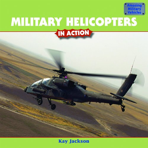 Military Helicopters in Action By Kay Jackson
