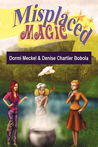 Misplaced Magic By Dormi Meckel & Denise Chartier Bobola