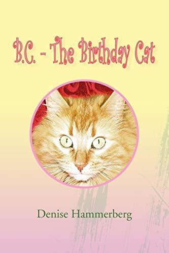 B.C. - The Birthday Cat By Denise Hammerberg