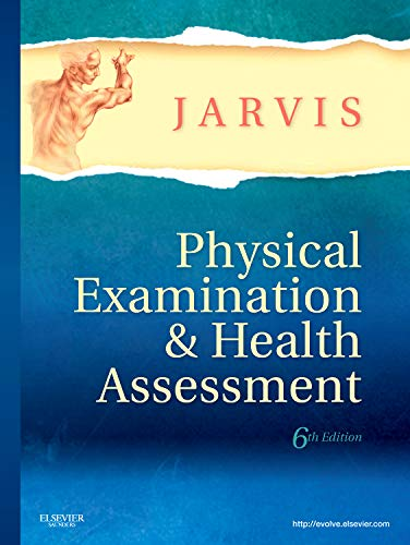 Physical Examination and Health Assessment, 6e By Carolyn Jarvis (Professor School of Nursing Illinois Wesleyan University Nurse Practitioner Community Health Care Clinic Bloomington Illinois)