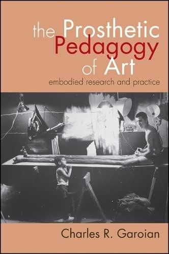 The Prosthetic Pedagogy of Art By Charles R. Garoian
