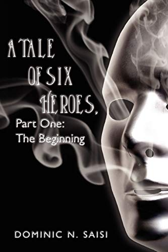 A Tale of Six Heroes, Part One By Dominic N. Saisi