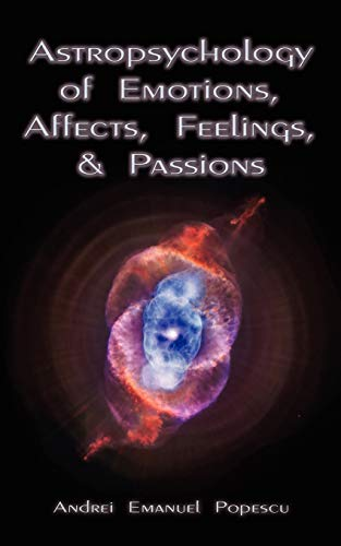 Astropsychology of Emotions, Affects, Feelings, and Passions By Andrei Emanuel Popescu