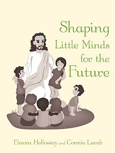 Shaping Little Minds for the Future By Elnora Holloway