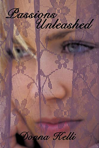 Passions Unleashed By Donna Kelli