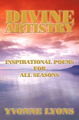 Divine Artistry: Inspirational Poems for All Seasons By Yvonne Lyons