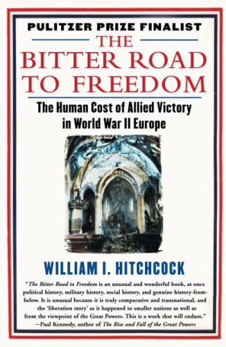 The Bitter Road to Freedom By MR William I Hitchcock (University of Virginia)
