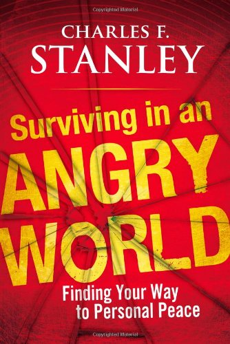Surviving in an Angry World By Charles F Stanley