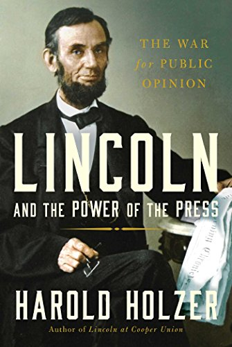 Lincoln and the Power of the Press By Harold Holzer (External Affairs the Metropolitan Museum of Art)