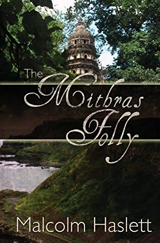 The Mithras Folly By Malcolm Haslett