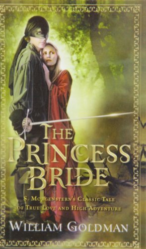 The Princess Bride: S. Morgenstern's Classic Tale of True Love and High Adventure By William Goldman