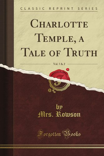 Charlotte Temple, a Tale of Truth (Classic Reprint) By Susanna Haswell Rowson