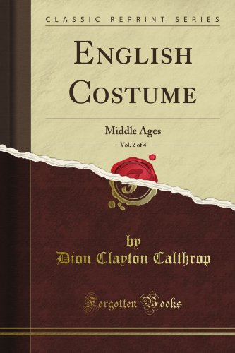 English Costume, Vol. 2 of 4: Middle Ages (Classic Reprint) By Dion Clayton Calthrop