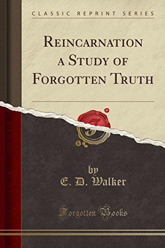 Reincarnation a Study of Forgotten Truth (Classic Reprint) By E D Walker