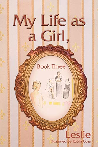 My Life as a Girl, Book Three By Leslie
