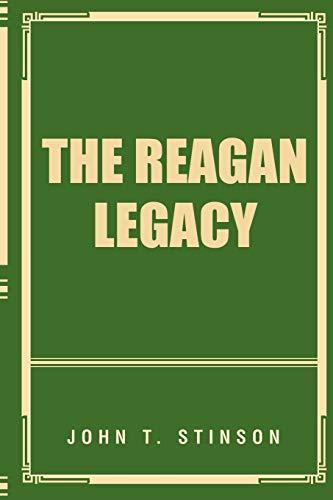 The Reagan Legacy By John T Stinson