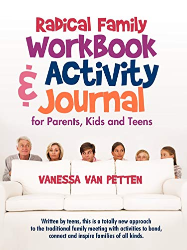 Radical Family Workbook and Activity Journal for Parents, Kids and Teens By Vanessa Van Petten