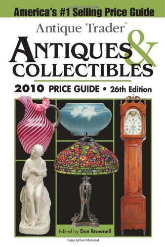 """""""Antique Trader"""" Antiques and Collectibles Price Guide 2010 (Antique Trader's Antiques & Collectibles Price Guide) By Kyle Husfloen"""