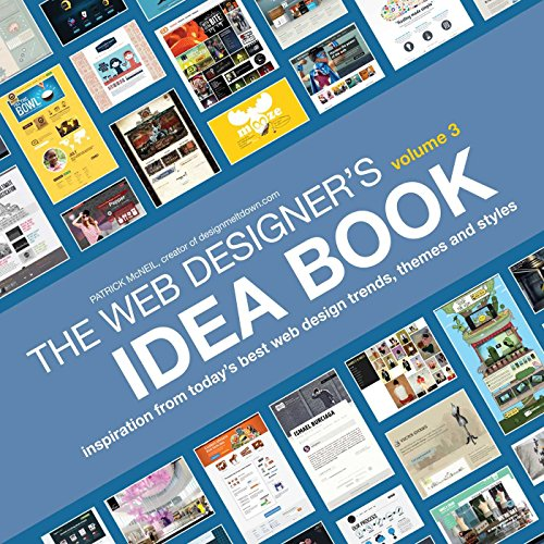 The Web Designer's Idea Book, Volume 3: Inspiration from today's best web design trends, themes and styles By Patrick McNeil