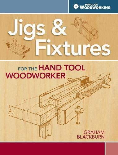 Jigs & Fixtures for the Hand Tool Woodworker By Graham Blackburn