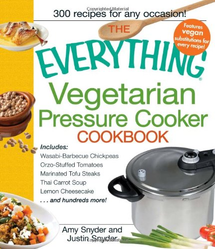The Everything Vegetarian Pressure Cooker Cookbook By Amy Snyder