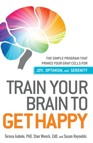 Train Your Brain to Get Happy By Teresa Aubele