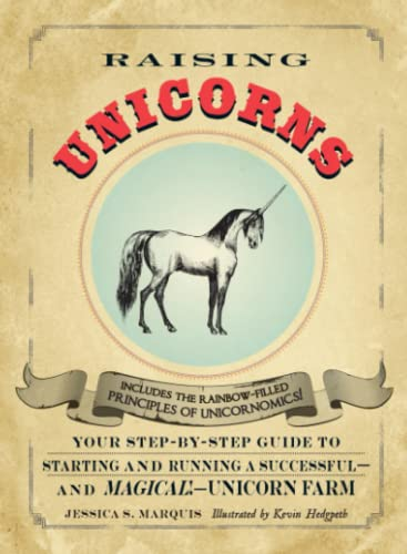 Raising Unicorns: Your Step-by-Step Guide to Starting and Running a Successful - and Magical! - Unicorn Farm by Jessica S. Marquis