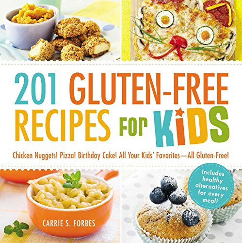 201 Gluten-Free Recipes for Kids By Carrie S Forbes