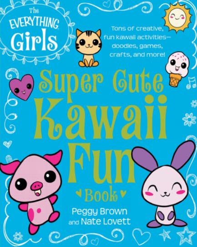 The Everything Girls Super Cute Kawaii Fun Book By Peggy Brown