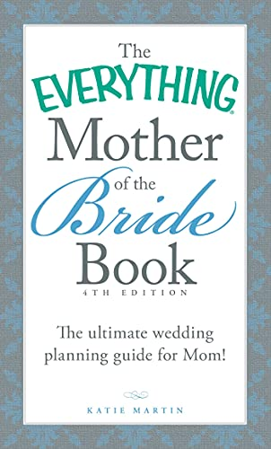 The Everything Mother of the Bride Book: The Ultimate Wedding Planning Guide for Mom! By Katie Martin
