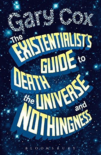 The Existentialist's Guide to Death, the Universe and Nothingness by Gary Cox