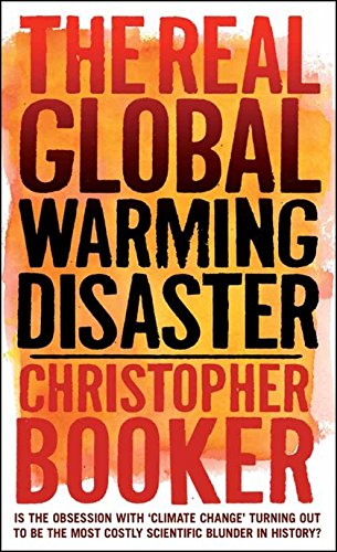 The Real Global Warming Disaster: Is the Obsession with 'climate Change' Turning Out to be the Most Costly Scientific Blunder in History? by Christopher Booker