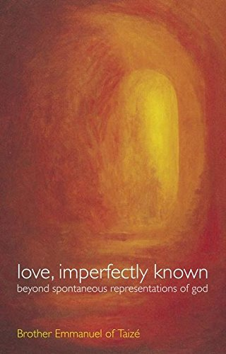 Love, Imperfectly Known By Brother Emmanuel of Taize