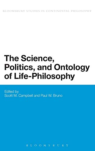 The  Science, Politics, and Ontology of Life-Philosophy by Dr. Scott Campbell