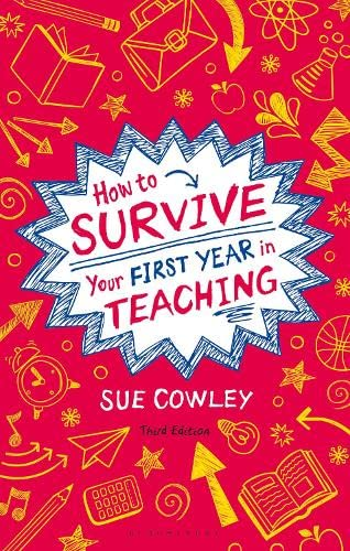 How to Survive Your First Year in Teaching By Sue Cowley