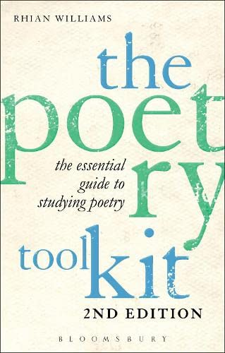 The Poetry Toolkit: The Essential Guide to Studying Poetry: 2nd Edition By Rhian Williams (University of Glasgow, UK)
