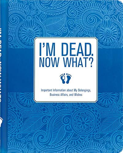I'm Dead, Now What? Important Information about My Belongings, Business Affairs, and Wishes By Created by Peter Pauper Press Inc