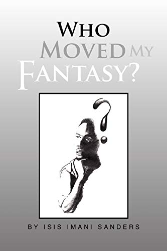 Who Moved My Fantasy? By Isis Imani Sanders