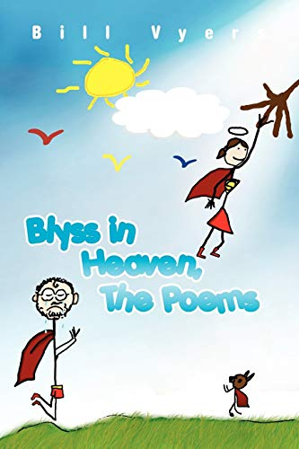 Blyss in Heaven, the Poems By Bill Vyers