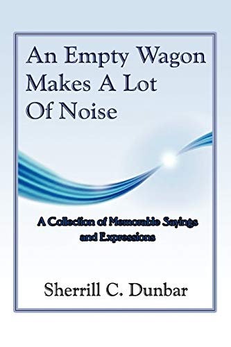 An Empty Wagon Makes a Lot of Noise By Sherrill C Dunbar