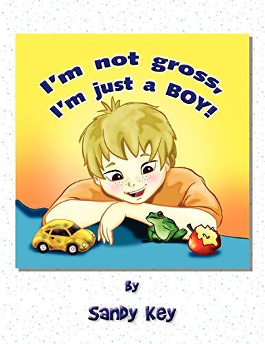 I'm Not Gross, I'm Just a Boy! By Sandy Key