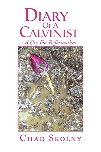 Diary of a Calvinist By Chad Skolny