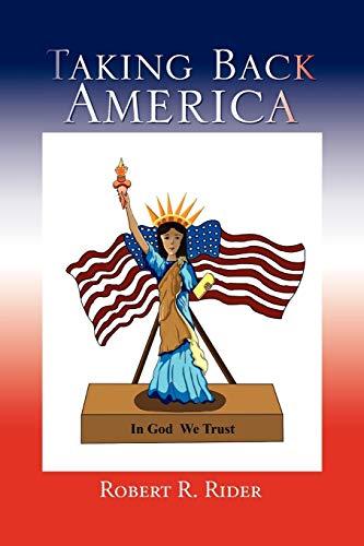 Taking Back America By Robert R Rider