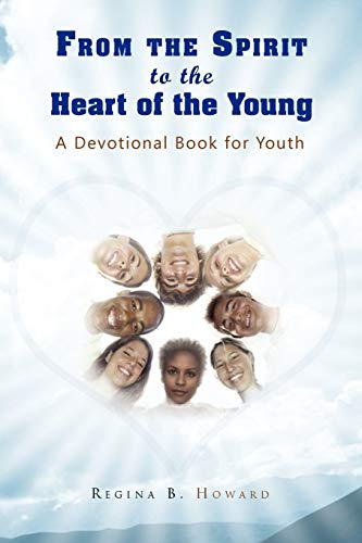From the Spirit to the Heart of the Young By Evangelist Regina B Howard