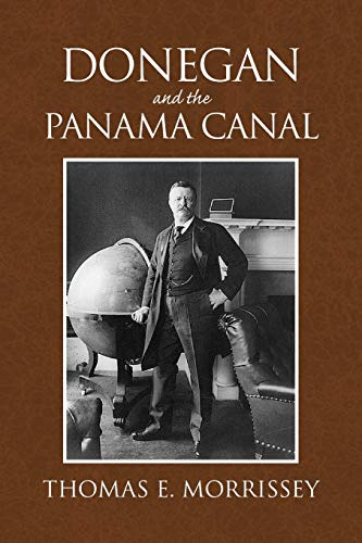Donegan and the Panama Canal By Thomas E Morrissey