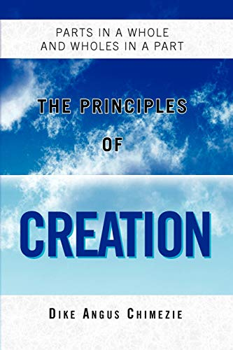 The Principles of Creation By Dike Angus Chimezie