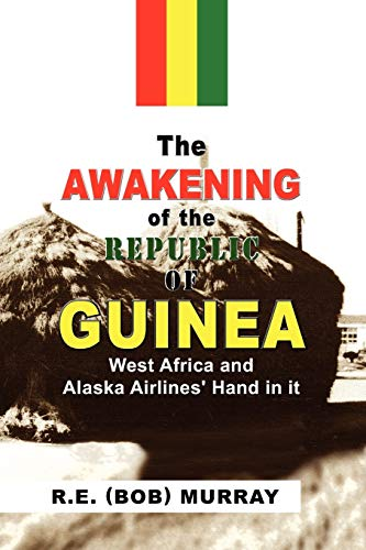 The Awakening of the Republic of Guinea By (Bob) Murray R E (Bob) Murray