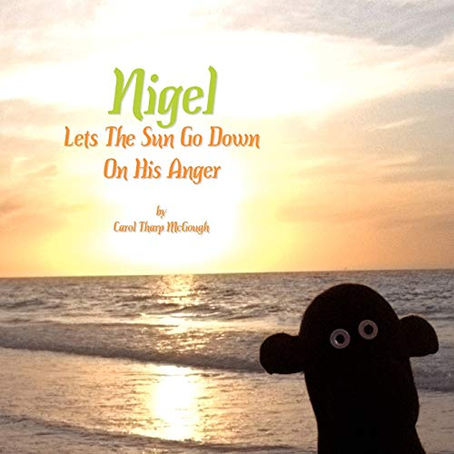 Nigel Lets the Sun Go Down on His Anger By Carol McGough