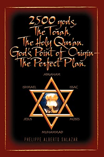 2,500 Gods, the Torah, the Holy Qur'an By Phelippe Alberto Salazar