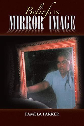 Beliefs in Mirror Image By Pamela Parker